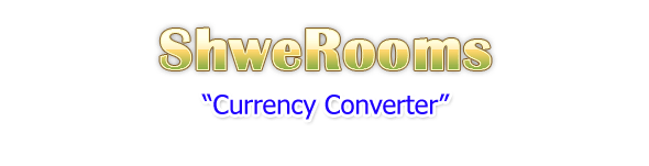 Currency Converter ::: ShweRoom ShweRooms - ShweRooms.com