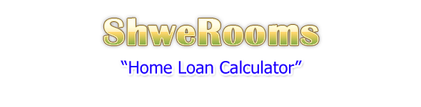 Home Loan / Housing Loan Calculator - Calculate Your Mortgage Payment ::: ShweRoom ShweRooms - ShweRooms.com